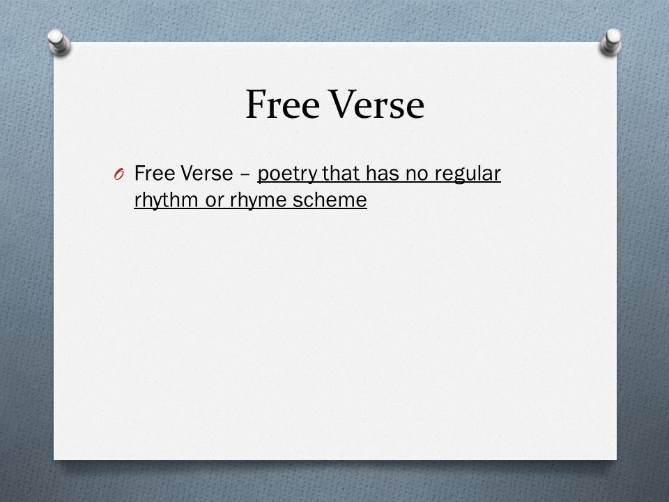 Free Verse O Free Verse – poetry that has no regular rhythm or rhyme scheme