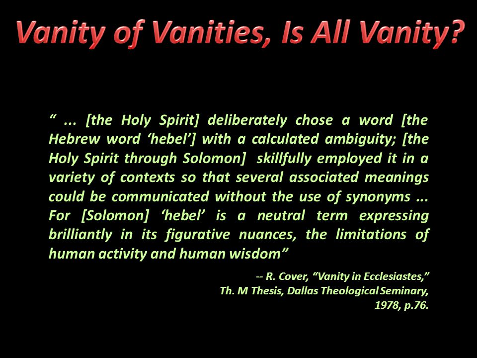 """""""... [the Holy Spirit] deliberately chose a word [the Hebrew word 'hebel'] with a calculated ambiguity; [the Holy Spirit through Solomon] skillfully e"""