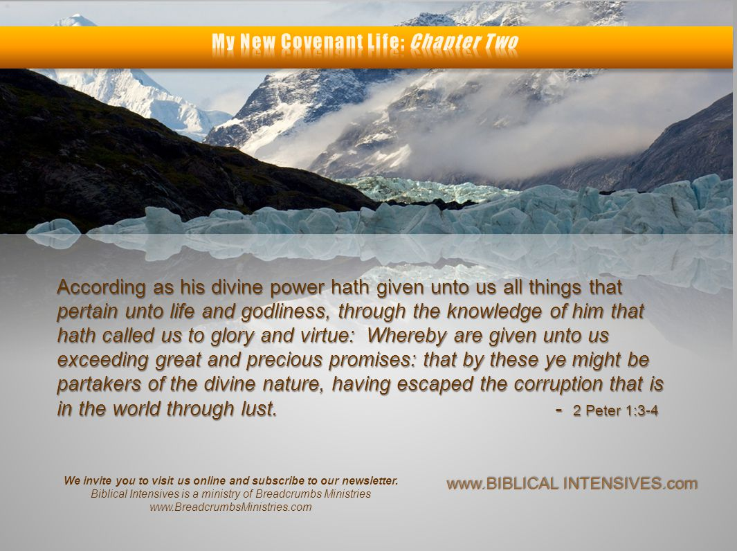 According as his divine power hath given unto us all things that pertain unto life and godliness, through the knowledge of him that hath called us to glory and virtue: Whereby are given unto us exceeding great and precious promises: that by these ye might be partakers of the divine nature, having escaped the corruption that is in the world through lust.
