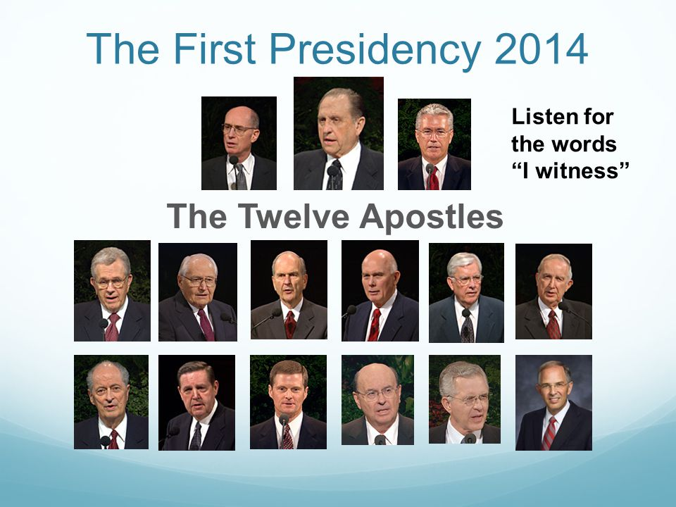 The First Presidency 2014 The Twelve Apostles Listen for the words I witness