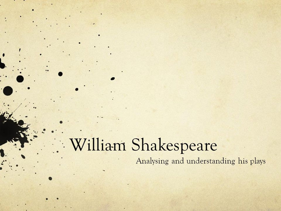 William Shakespeare Analysing and understanding his plays