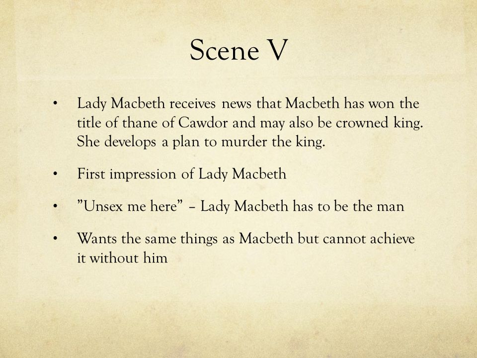 Scene V Lady Macbeth receives news that Macbeth has won the title of thane of Cawdor and may also be crowned king.