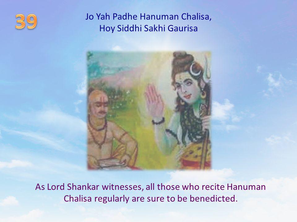 Jo Yah Padhe Hanuman Chalisa, Hoy Siddhi Sakhi Gaurisa As Lord Shankar witnesses, all those who recite Hanuman Chalisa regularly are sure to be benedi