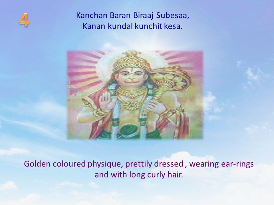 Kanchan Baran Biraaj Subesaa, Kanan kundal kunchit kesa. Golden coloured physique, prettily dressed, wearing ear-rings and with long curly hair.