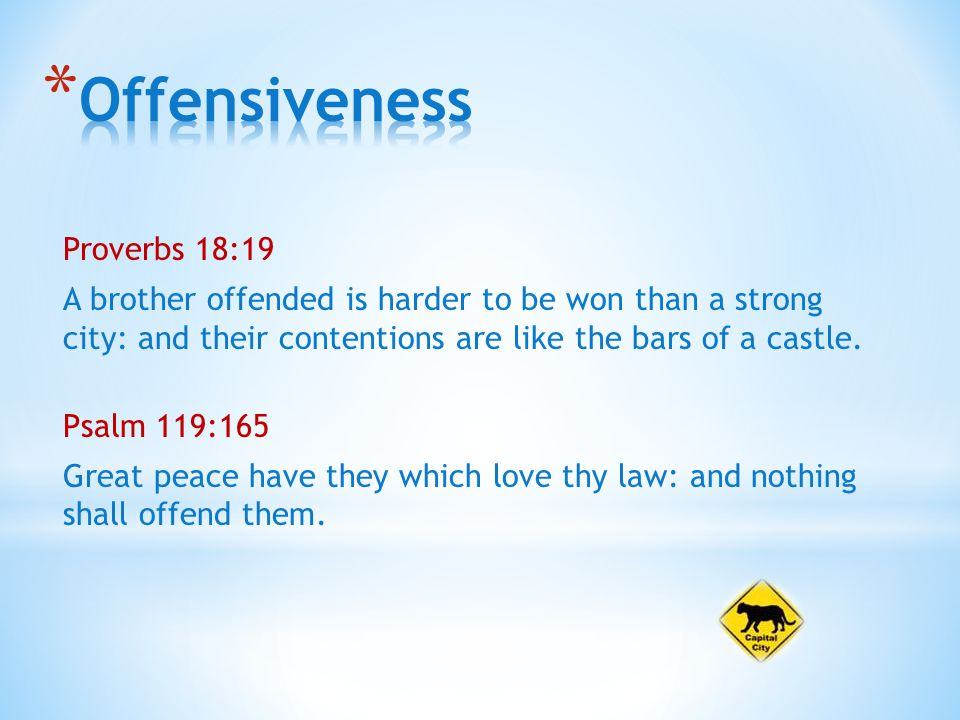 Proverbs 18:19 A brother offended is harder to be won than a strong city: and their contentions are like the bars of a castle.