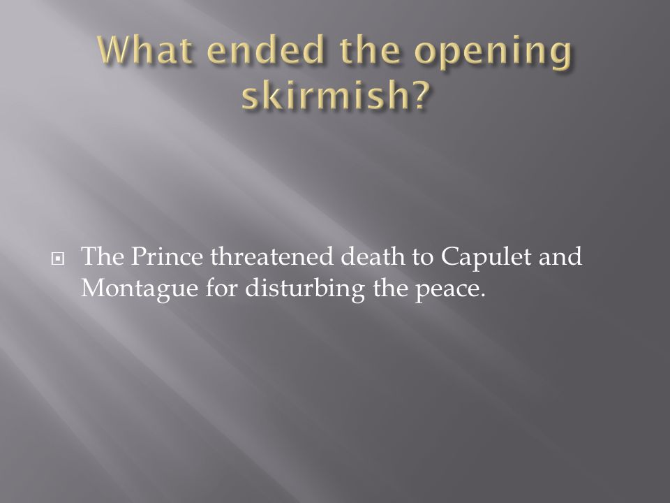  The Prince threatened death to Capulet and Montague for disturbing the peace.