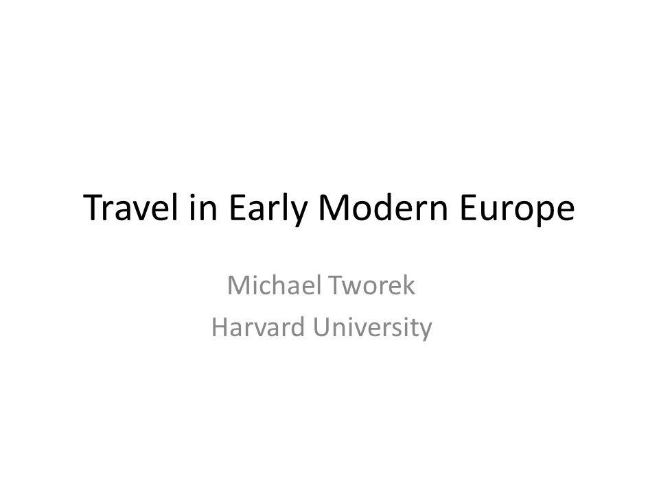 Travel in Early Modern Europe Michael Tworek Harvard University