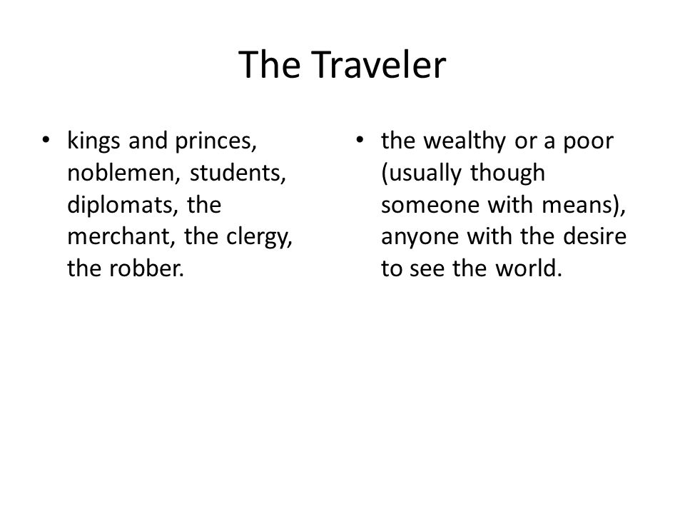 The Traveler kings and princes, noblemen, students, diplomats, the merchant, the clergy, the robber.