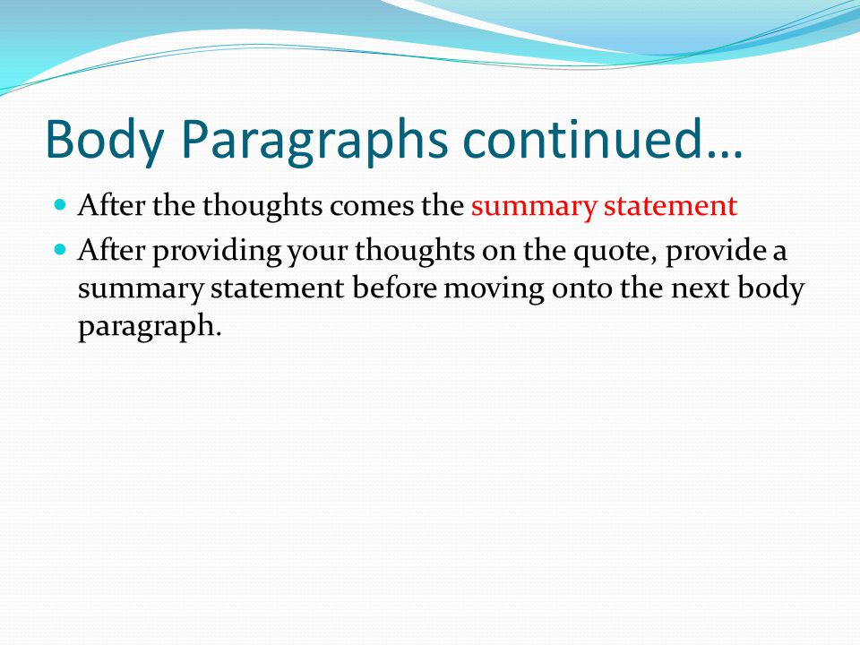 Body Paragraphs continued… After the thoughts comes the summary statement After providing your thoughts on the quote, provide a summary statement before moving onto the next body paragraph.