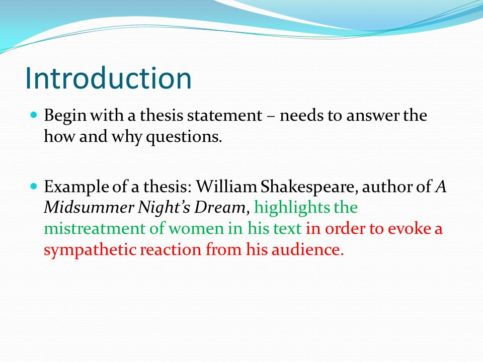 Introduction Begin with a thesis statement – needs to answer the how and why questions.