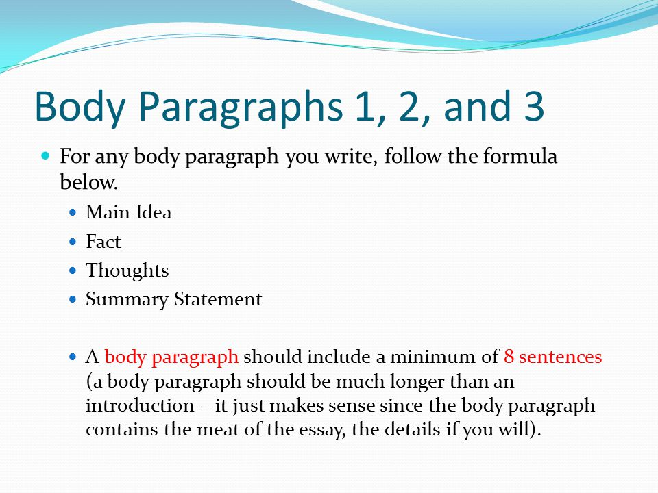 Body Paragraphs 1, 2, and 3 For any body paragraph you write, follow the formula below.