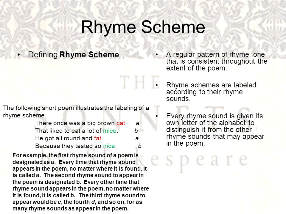 Rhyme Scheme Defining Rhyme Scheme A regular pattern of rhyme, one that is consistent throughout the extent of the poem.