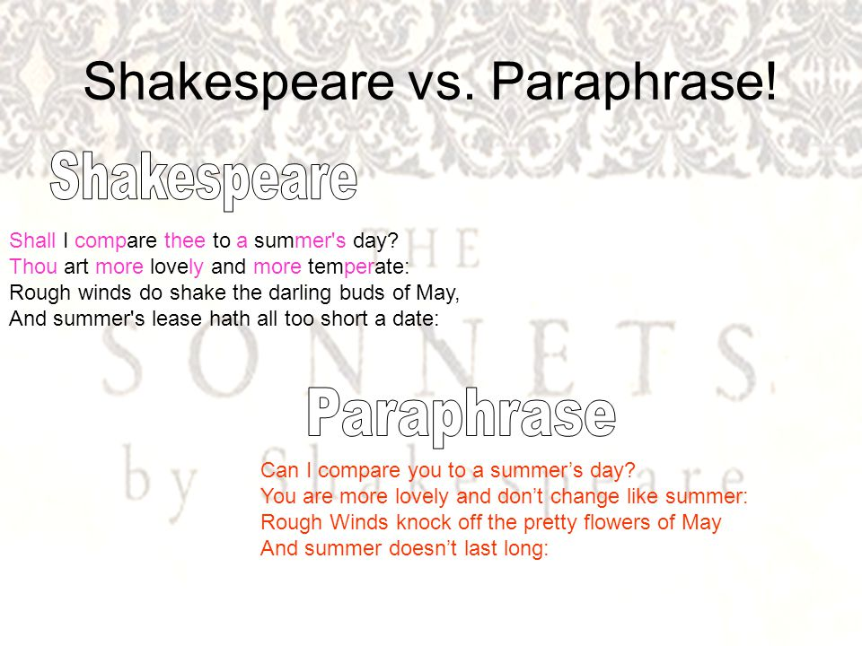 Shakespeare vs. Paraphrase. Shall I compare thee to a summer s day.