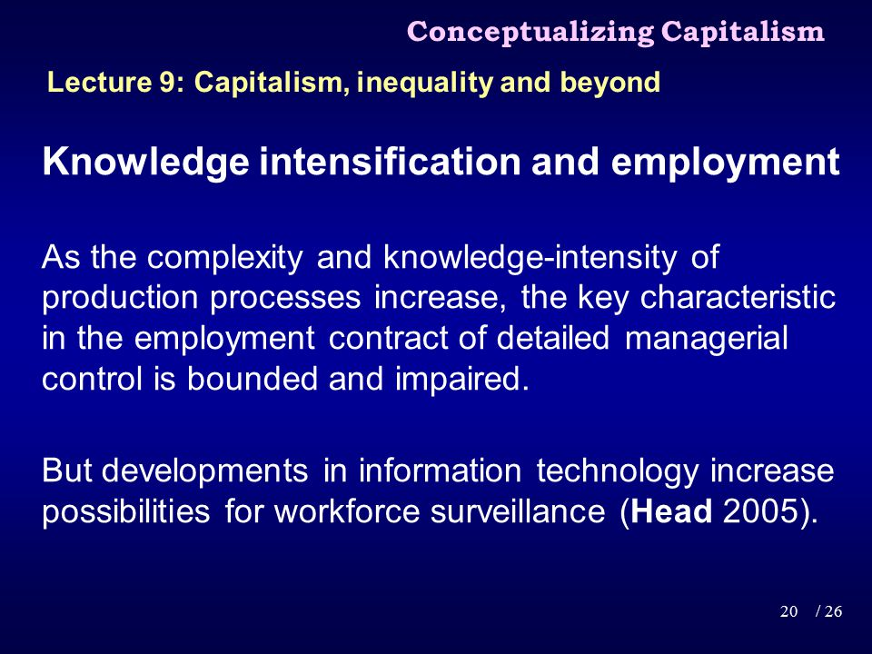 Knowledge intensification and employment As the complexity and knowledge-intensity of production processes increase, the key characteristic in the employment contract of detailed managerial control is bounded and impaired.