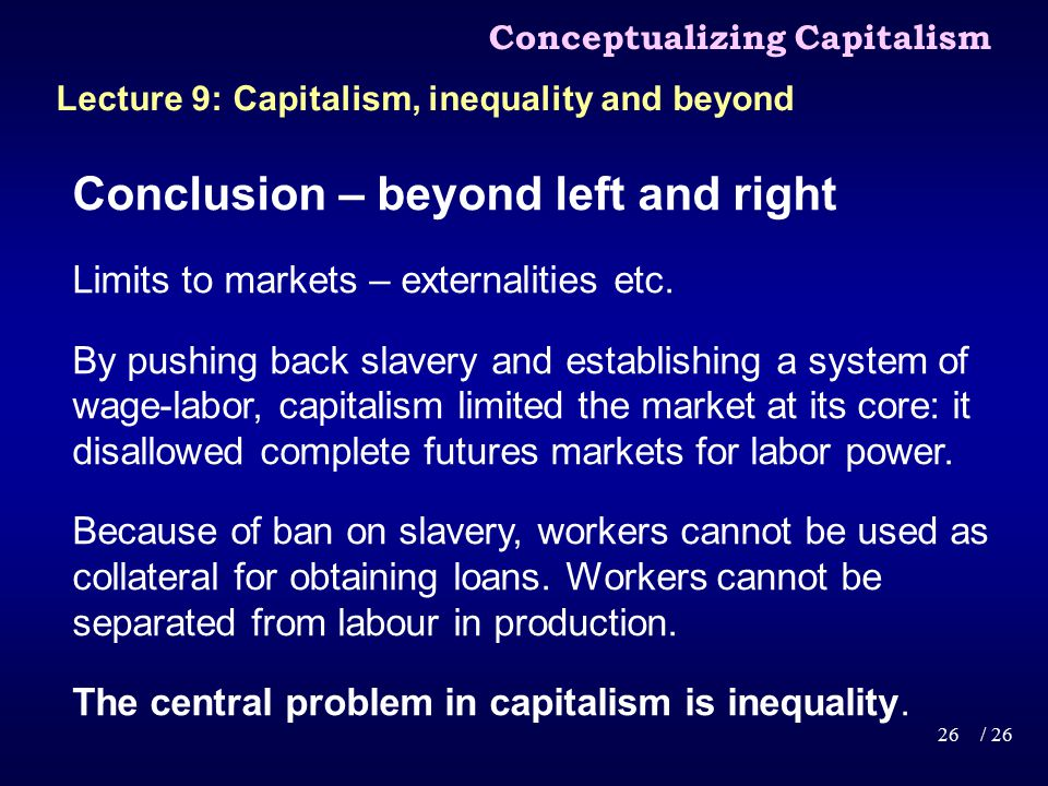 Conclusion – beyond left and right Limits to markets – externalities etc.