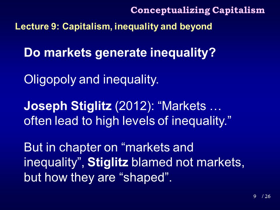 "Do markets generate inequality? Oligopoly and inequality. Joseph Stiglitz (2012): ""Markets … often lead to high levels of inequality."" But in chapter"