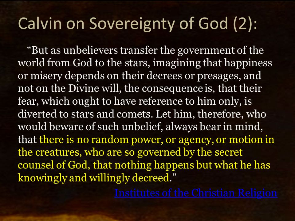"""Calvin on Sovereignty of God (2): """"But as unbelievers transfer the government of the world from God to the stars, imagining that happiness or misery d"""