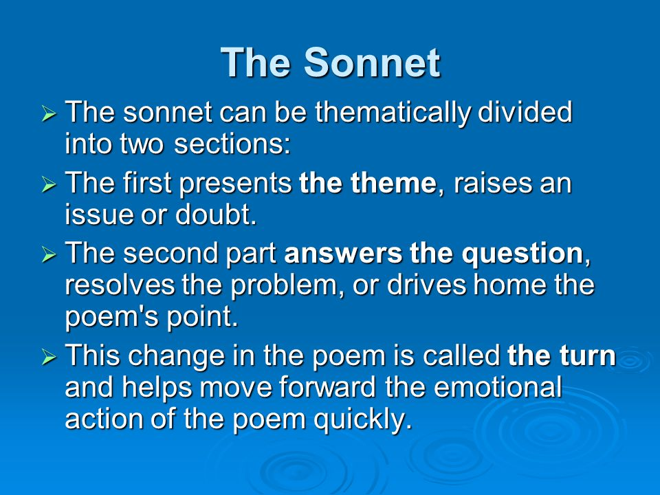 The Sonnet  The sonnet can be thematically divided into two sections:  The first presents the theme, raises an issue or doubt.