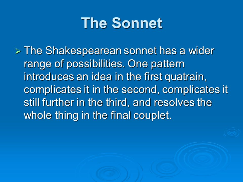 The Sonnet  The Shakespearean sonnet has a wider range of possibilities.
