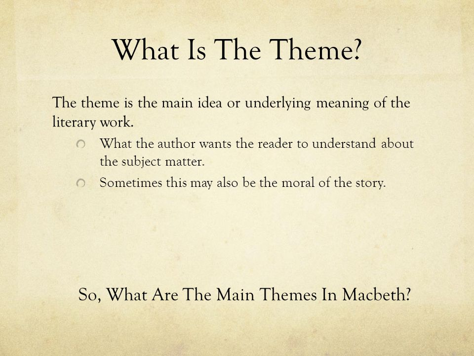 What Is The Theme. The theme is the main idea or underlying meaning of the literary work.