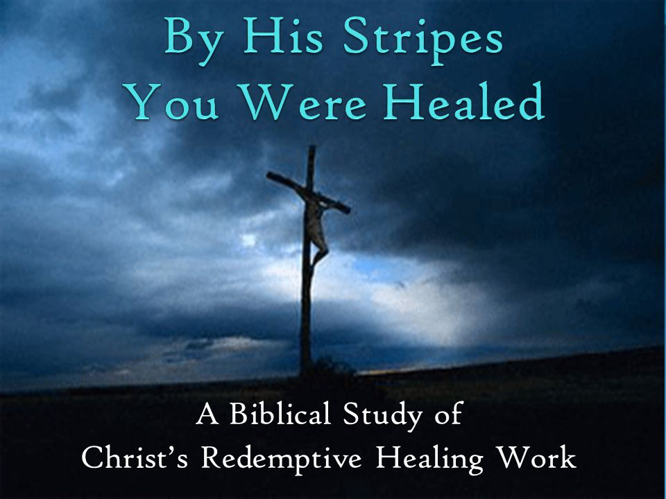 A Biblical Study of Christ's Redemptive Healing Work