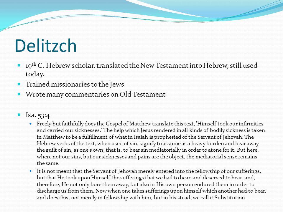 Delitzch 19 th C. Hebrew scholar, translated the New Testament into Hebrew, still used today.