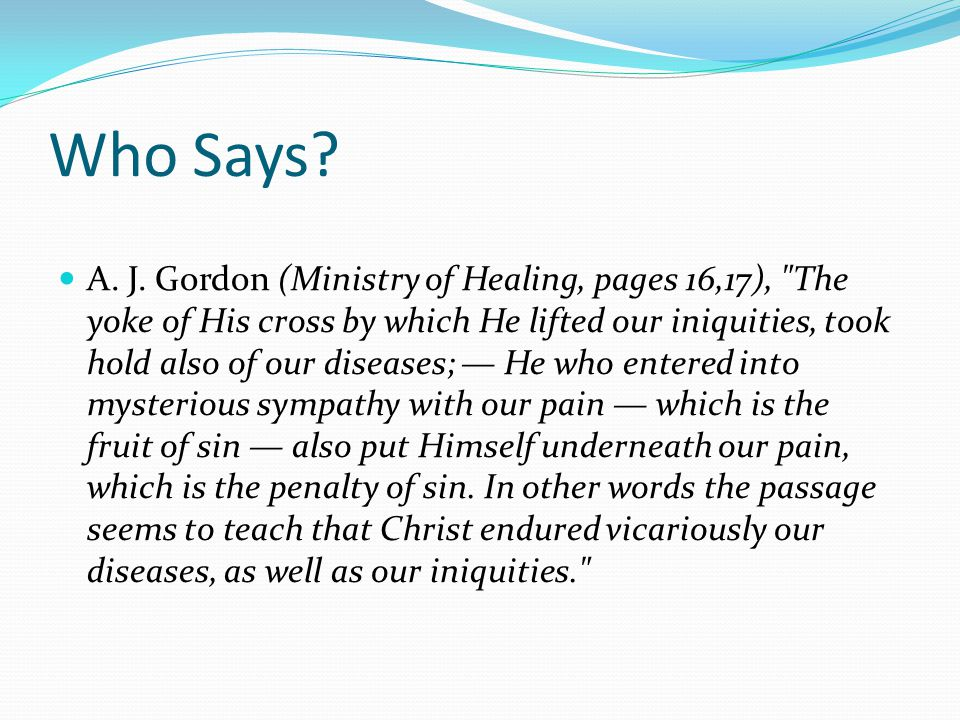 Who Says? A. J. Gordon (Ministry of Healing, pages 16,17),