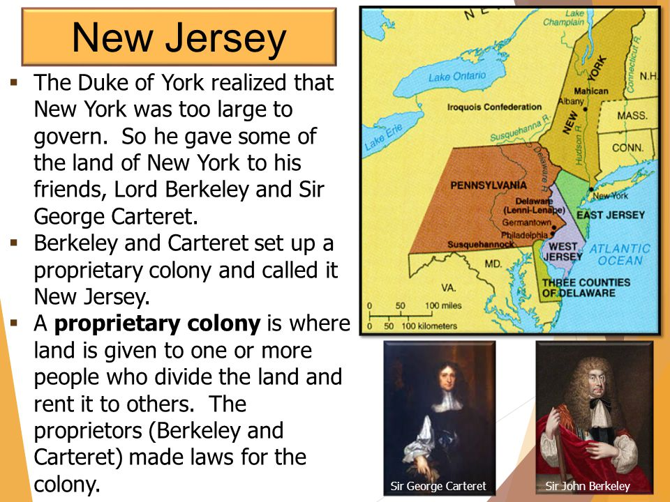  The Duke of York realized that New York was too large to govern. So he gave some of the land of New York to his friends, Lord Berkeley and Sir Georg