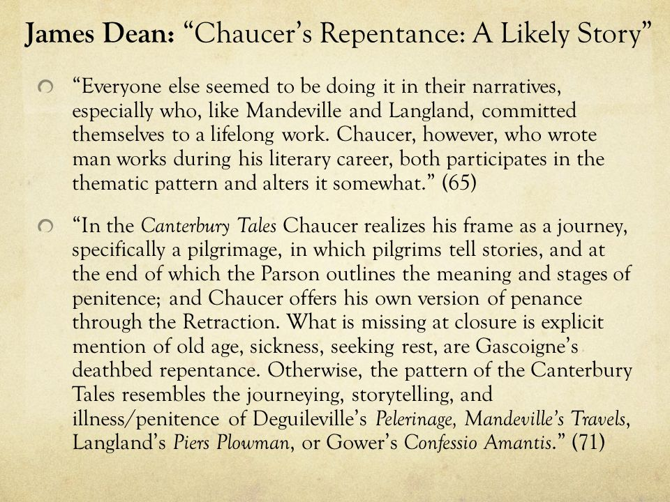 James Dean: Chaucer's Repentance: A Likely Story Everyone else seemed to be doing it in their narratives, especially who, like Mandeville and Langland, committed themselves to a lifelong work.