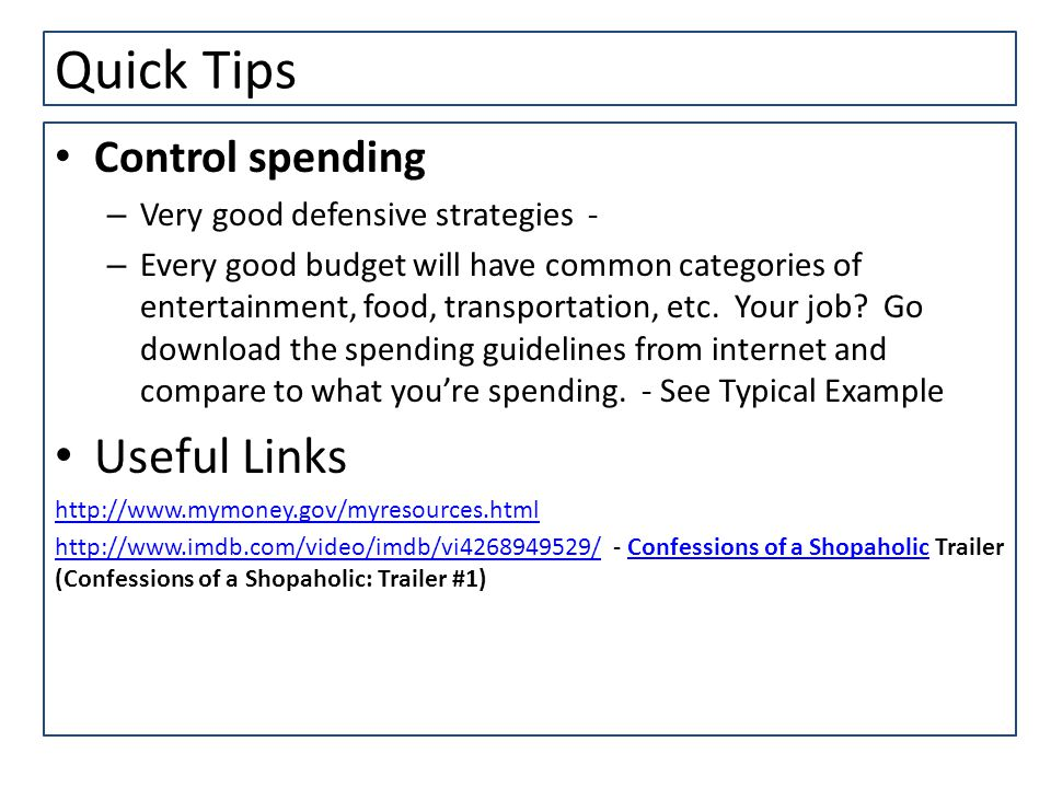 Quick Tips Control spending – Very good defensive strategies - – Every good budget will have common categories of entertainment, food, transportation, etc.