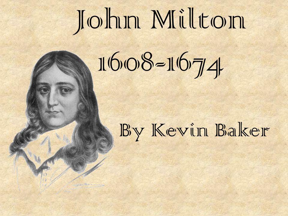 John Milton 1608-1674 By Kevin Baker
