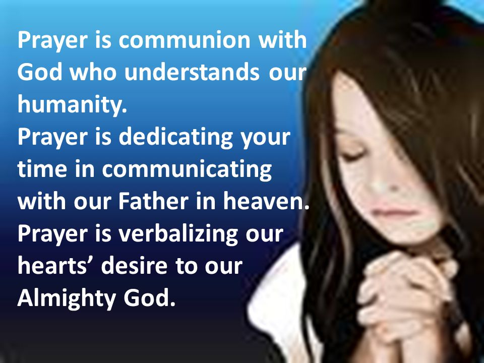 Prayer is communion with God who understands our humanity.
