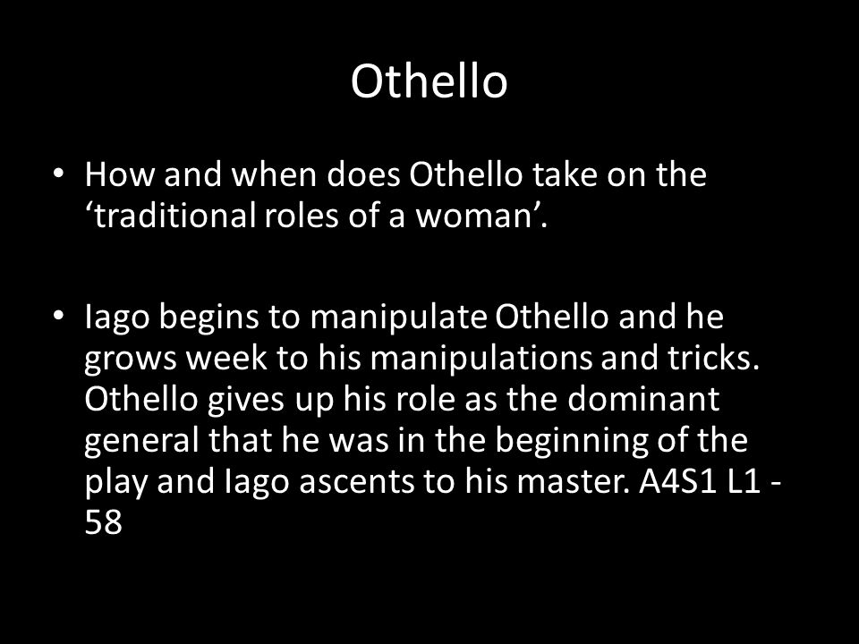 Othello How and when does Othello take on the 'traditional roles of a woman'.