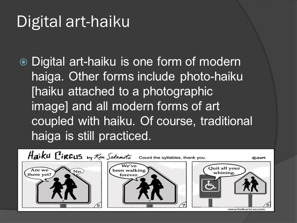 Digital art-haiku  Digital art-haiku is one form of modern haiga. Other forms include photo-haiku [haiku attached to a photographic image] and all mo