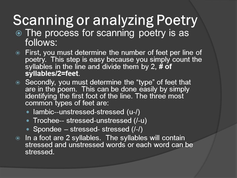 Scanning or analyzing Poetry  The process for scanning poetry is as follows:  First, you must determine the number of feet per line of poetry. This