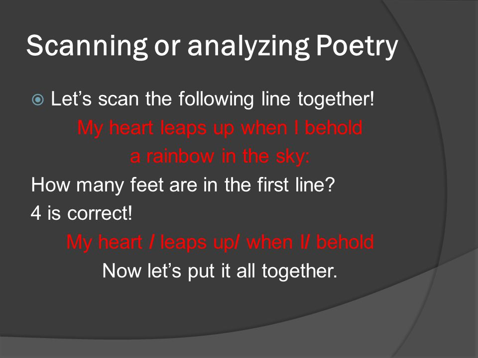 Scanning or analyzing Poetry LLet's scan the following line together! My heart leaps up when I behold a rainbow in the sky: How many feet are in the