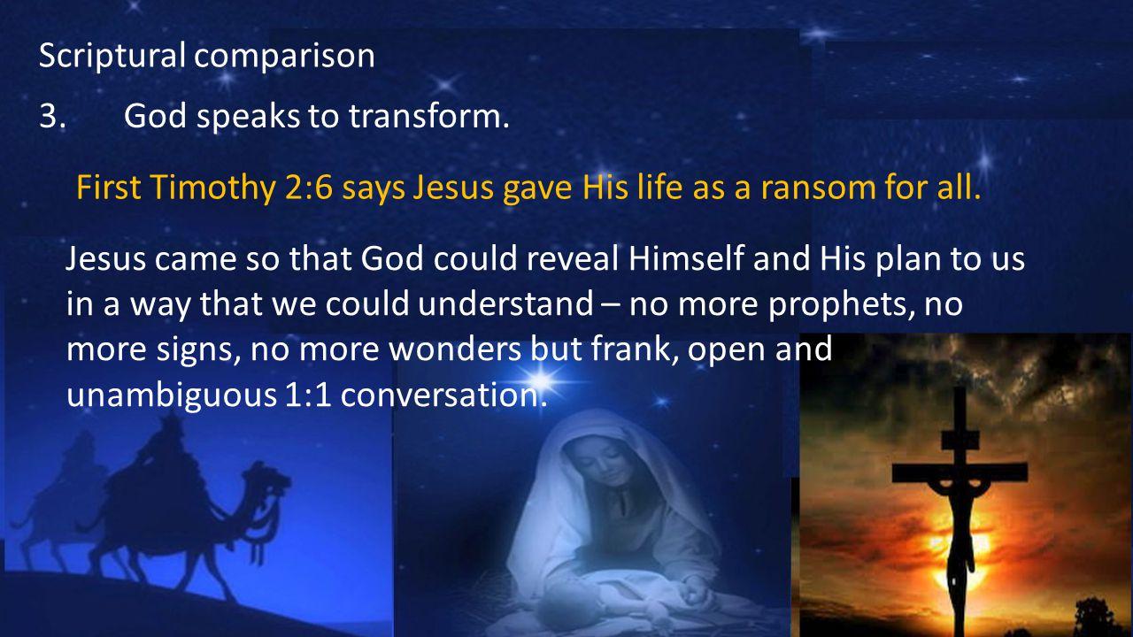 Scriptural comparison 3.God speaks to transform.
