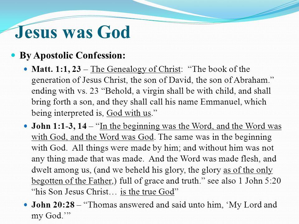 Jesus was God By Apostolic Confession: Matt.
