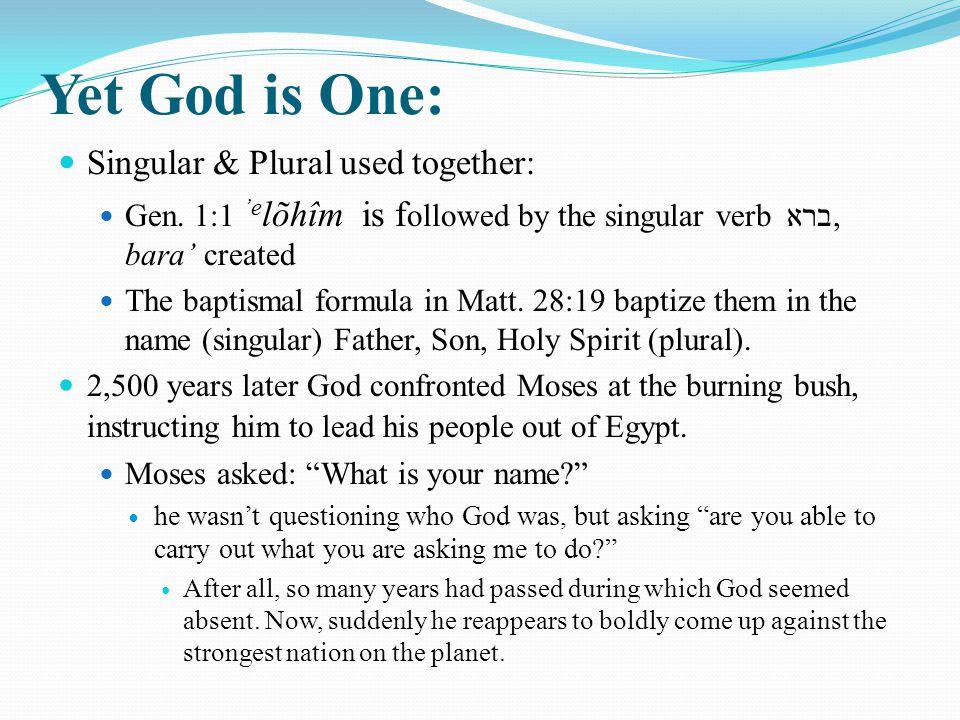 Yet God is One: Singular & Plural used together: Gen.
