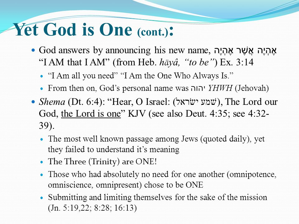 Yet God is One (cont.) : God answers by announcing his new name, אֶהְיֶה אֲשֶׁר אֶהְיֶה I AM that I AM (from Heb.