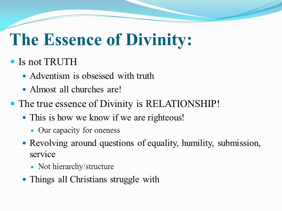 The Essence of Divinity: Is not TRUTH Adventism is obsessed with truth Almost all churches are.