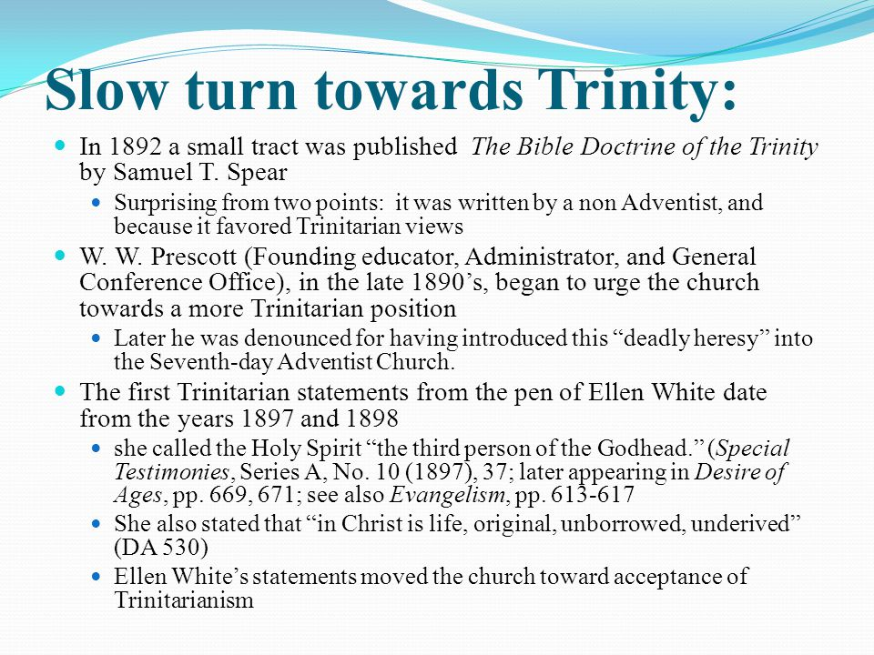 Slow turn towards Trinity: In 1892 a small tract was published The Bible Doctrine of the Trinity by Samuel T.