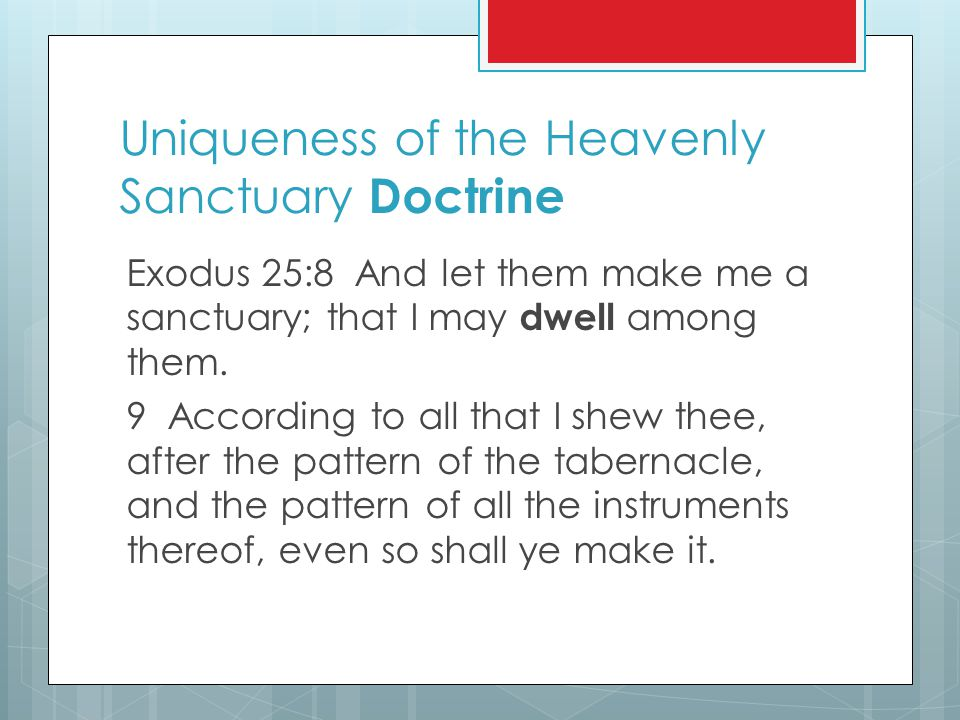 Uniqueness of the Heavenly Sanctuary Doctrine Exodus 25:8 And let them make me a sanctuary; that I may dwell among them.