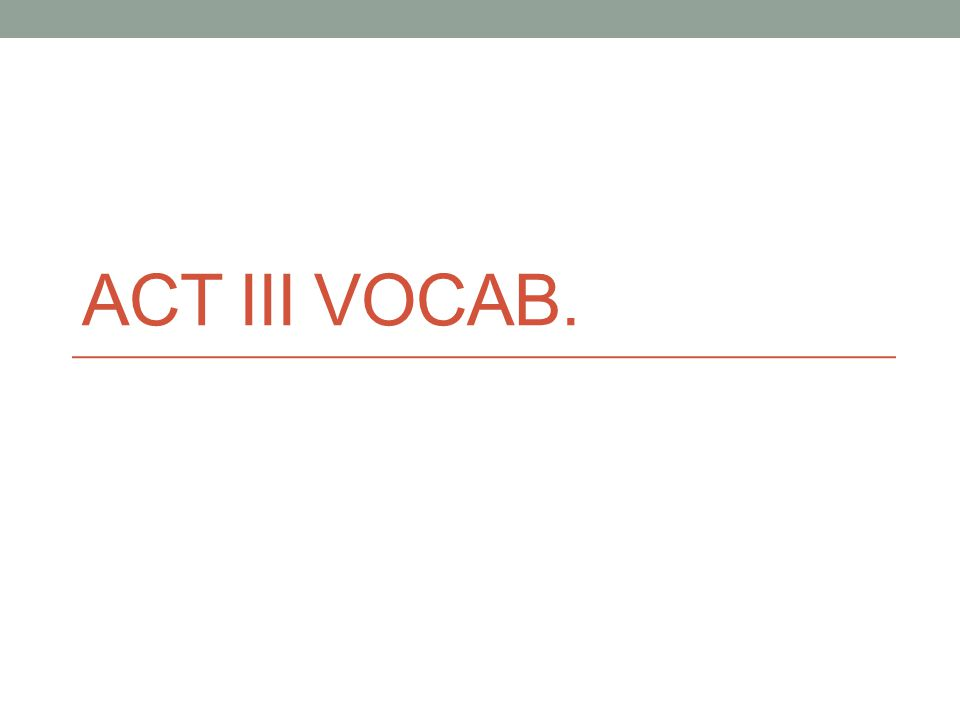 ACT III VOCAB.