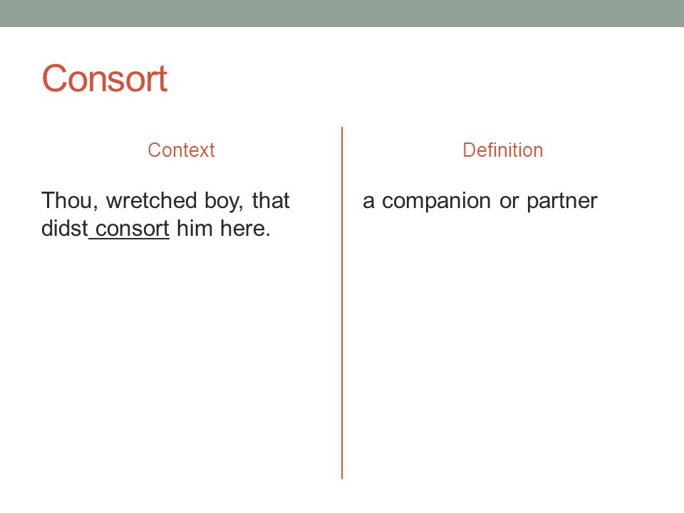 Consort Context Thou, wretched boy, that didst consort him here. Definition a companion or partner