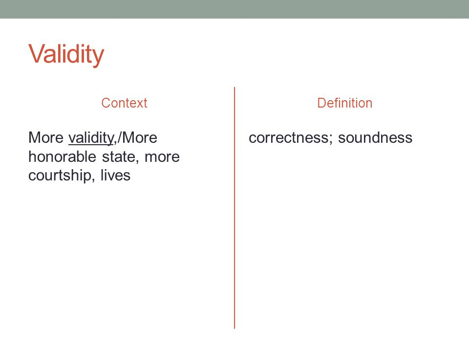 Validity Context More validity,/More honorable state, more courtship, lives Definition correctness; soundness