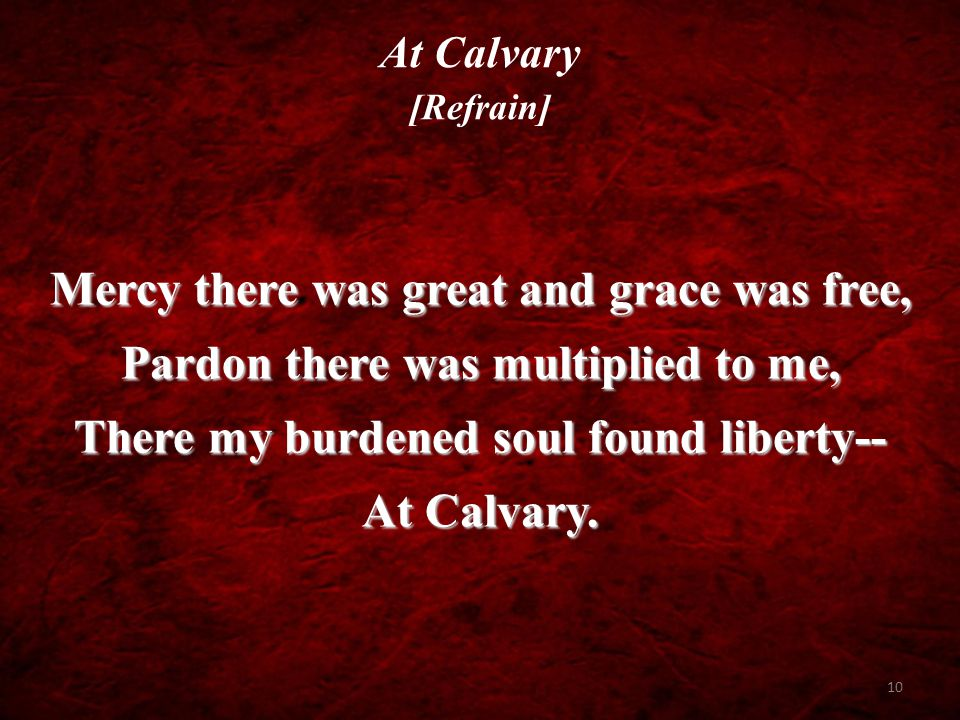 9 2. By God's Word at last my sin I learned-- Then I trembled at the law I'd spurned, Till my guilty soul imploring turned To Calvary.