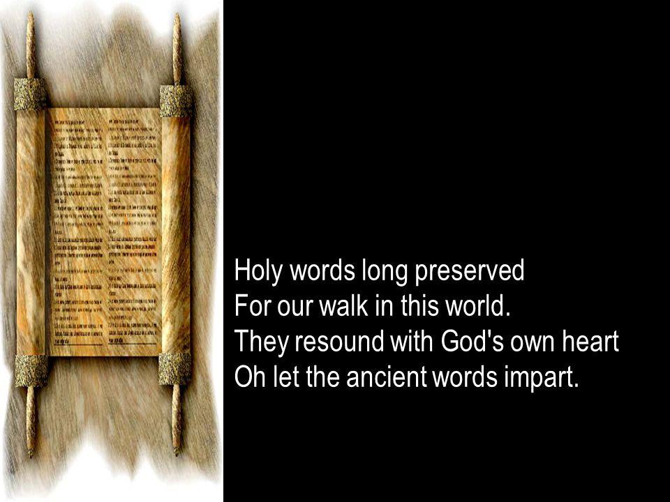 Holy words of our FaithHoly words of our Faith Handed down to this ageHanded down to this age Came to us through sacrificeCame to us through sacrifice