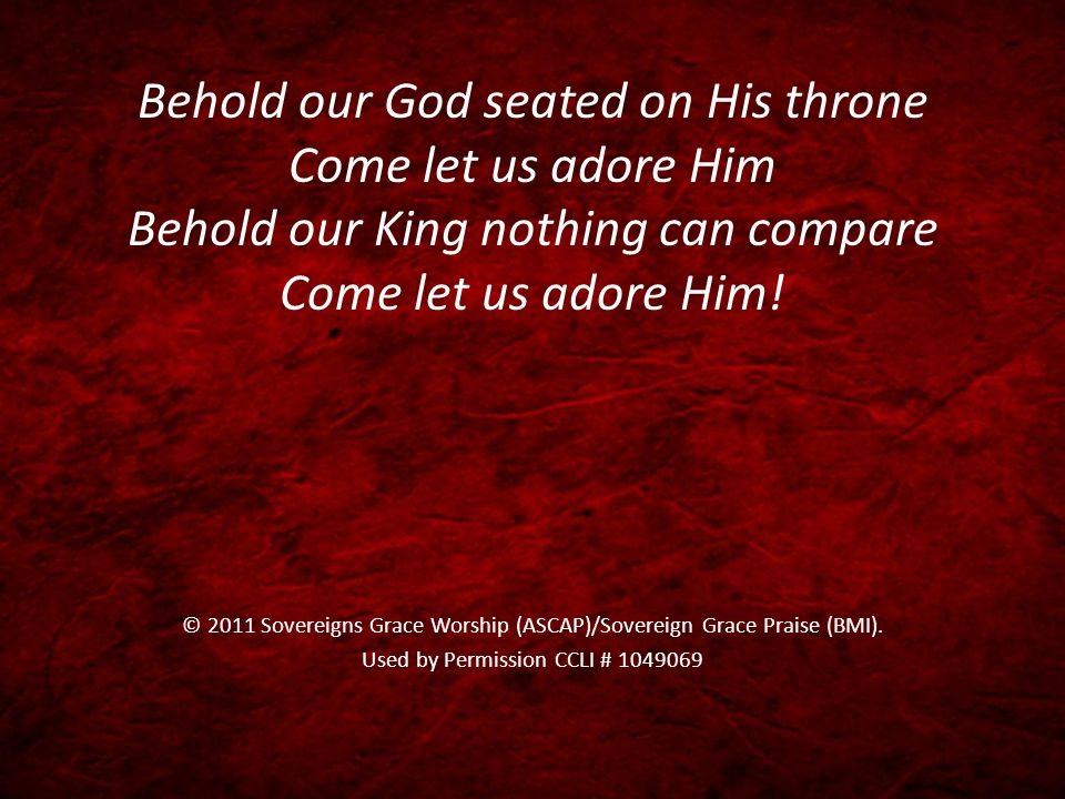 Behold our God seated on His throne Come let us adore Him Behold our King nothing can compare Come let us adore Him!