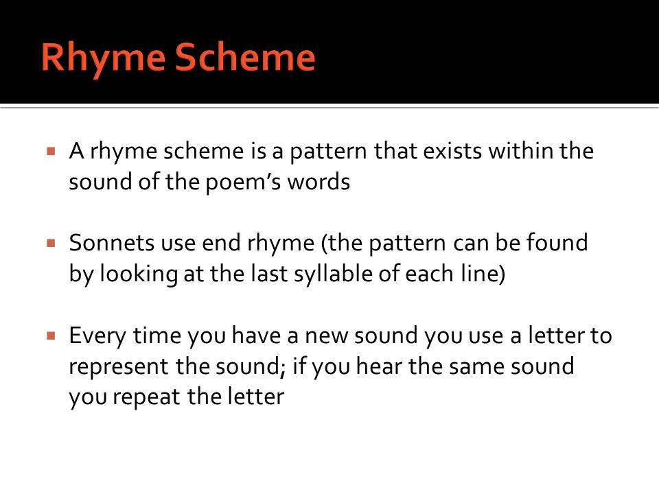  A rhyme scheme is a pattern that exists within the sound of the poem's words  Sonnets use end rhyme (the pattern can be found by looking at the las